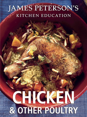Chicken and Other Poultry: James Peterson's Kitchen Education by James Peterson