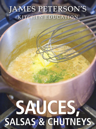 Sauces, Salsas, and Chutneys: James Peterson's Kitchen Education by