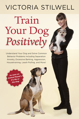 Train Your Dog Positively by Victoria Stilwell