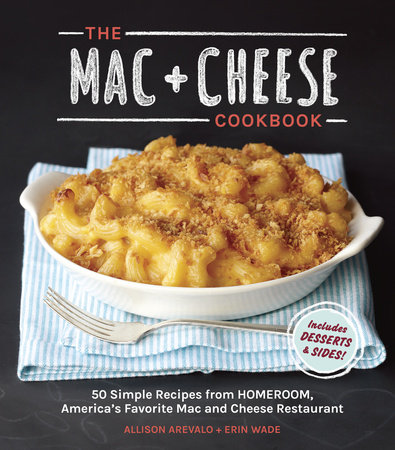 The Mac + Cheese Cookbook by Allison Arevalo and Erin Wade