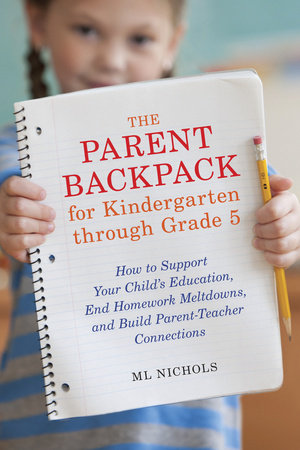 The Parent Backpack for Kindergarten through Grade 5 by ML Nichols