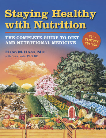 Staying Healthy with Nutrition, rev by Elson Haas and Buck Levin