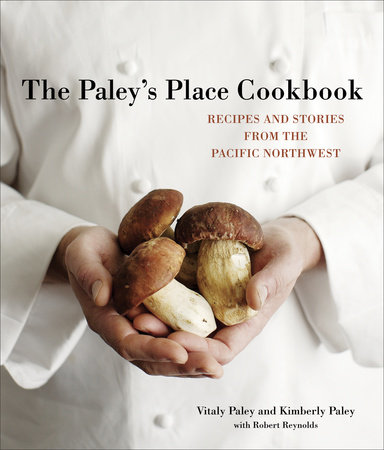 The Paley's Place Cookbook by Kimberly Paley and Vitaly Paley