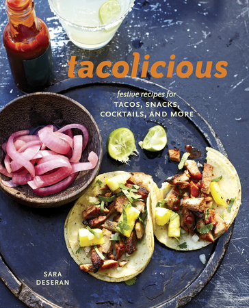 Tacolicious by Joe Hargrave, Sara Deseran, Antelmo Faria and Mike Barrow