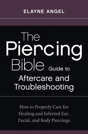The Piercing Bible Guide to Aftercare and Troubleshooting by
