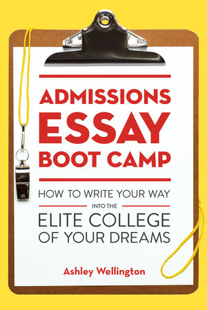 Admissions Essay Boot Camp by Ashley Wellington