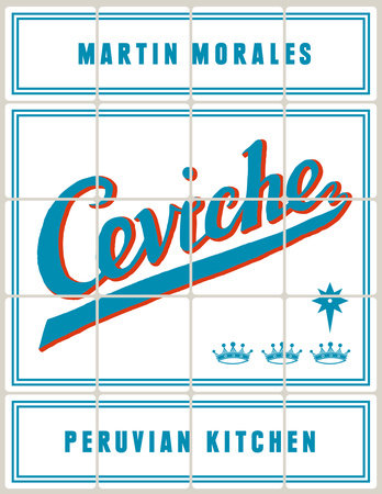 Ceviche: Peruvian Kitchen by Martin Morales