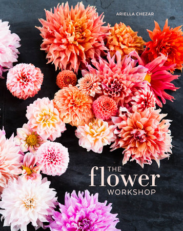The Flower Workshop by Ariella Chezar and Julie Michaels