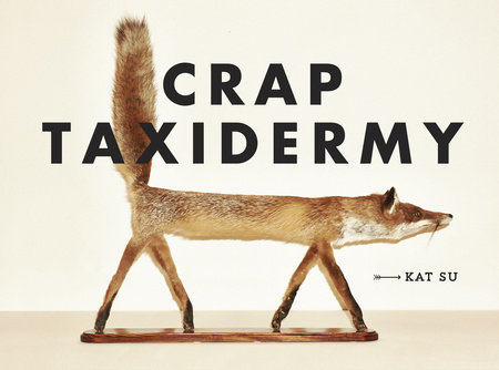 Crap Taxidermy by Kat Su