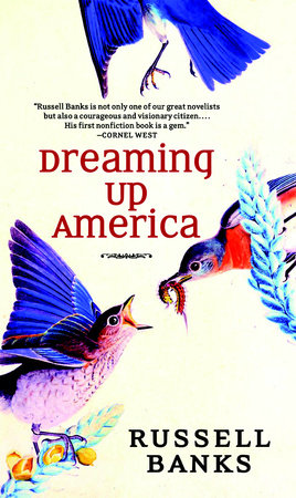 Dreaming Up America by Russell Banks