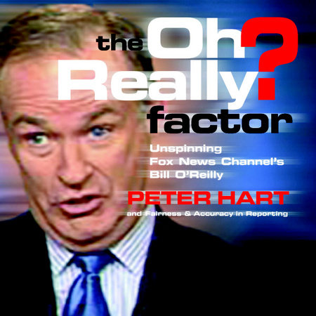 The Oh Really? Factor by Peter Hart and Fairness and Accuracy in Reporting
