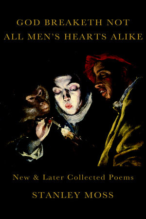God Breaketh Not All Men's Hearts Alike by Stanley Moss