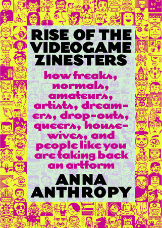 Rise of the Videogame Zinesters by