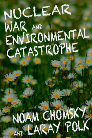 Nuclear War and Environmental Catastrophe by Laray Polk and Noam Chomsky