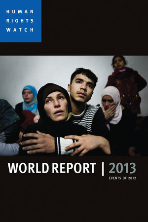 World Report 2013 by Human Rights Watch
