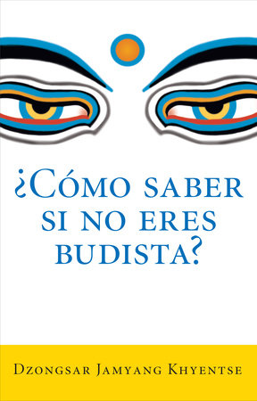 ¿Como saber si no eres budista? (What Makes You Not a Buddhist) by Dzongsar Jamyang Khyentse
