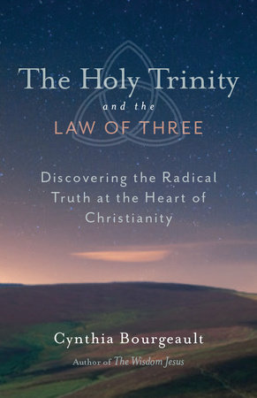 The Holy Trinity and the Law of Three by Cynthia Bourgeault