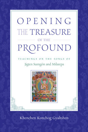 Opening the Treasure of the Profound by Khenchen Konchog Gyaltshen Rinpoche