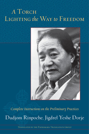 A Torch Lighting the Way to Freedom by Dudjom Rinpoche and Jigdrel Yeshe Dorje