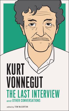 Kurt Vonnegut: The Last Interview by