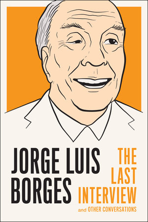 Jorge Luis Borges: The Last Interview by