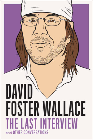 David Foster Wallace: The Last Interview by