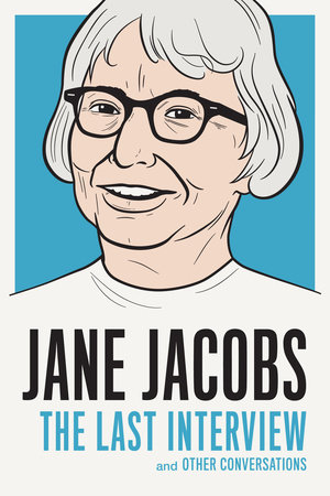 Jane Jacobs: The Last Interview