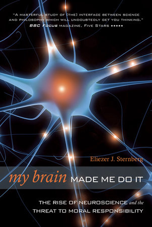 My Brain Made Me Do It by Eliezer J. Sternberg