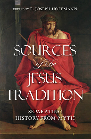 Sources of the Jesus Tradition: Separating History from Myth by