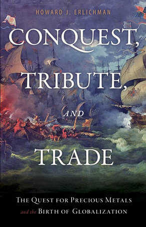 Conquest, Tribute, and Trade by Howard J. Erlichman