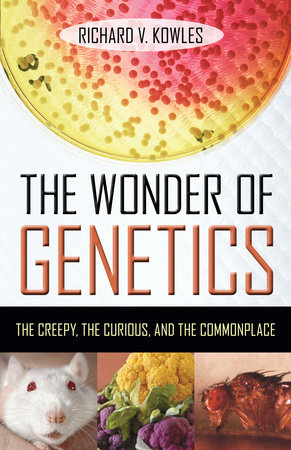 The Wonder of Genetics by Richard V. Kowles