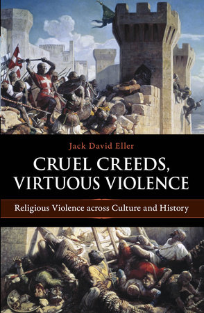 Cruel Creeds, Virtuous Violence by Jack David Eller