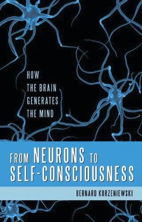 From Neurons to Self-Consciousness by Bernard Korzeniewski