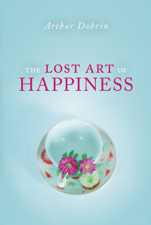The Lost Art of Happiness by Arthur Dobrin