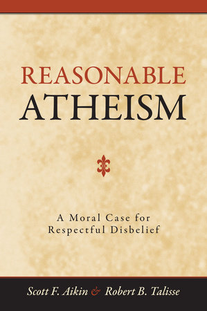 Reasonable Atheism by Robert B. Talisse and Scott F. Aikin