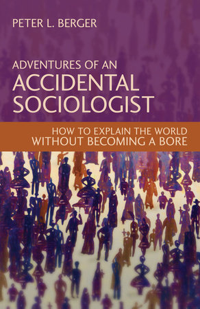 Adventures of an Accidental Sociologist by Peter L. Berger