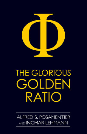 The Glorious Golden Ratio by Alfred S. Posamentier and Ingmar Lehmann