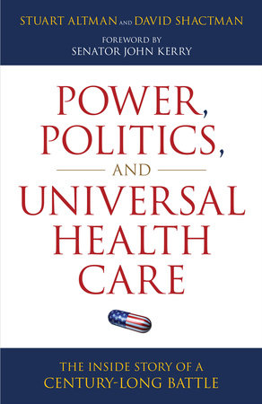 Power, Politics, and Universal Health Care by David Shactman and Stuart Altman