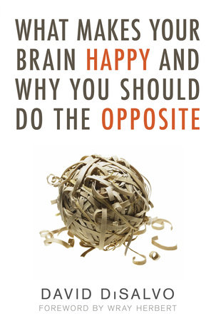 What Makes Your Brain Happy and Why You Should Do the Opposite by