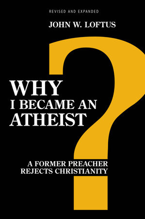 Why I Became an Atheist by John W. Loftus