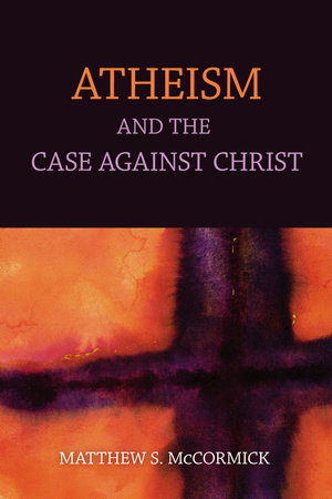 Atheism And The Case Against Christ by