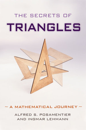 The Secrets of Triangles by Alfred S. Posamentier and Ingmar Lehmann