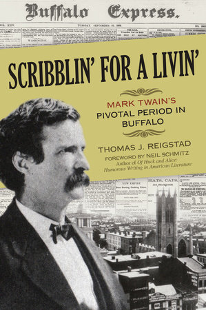 Scribblin' for a Livin': Mark Twain's Pivotal Period in Buffalo by Thomas J. Reigstad