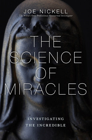 The Science of Miracles by Joe Nickell