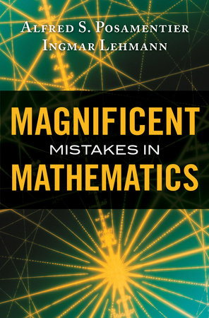 Magnificent Mistakes in Mathematics by Ingmar Lehmann and Alfred S. Posamentier