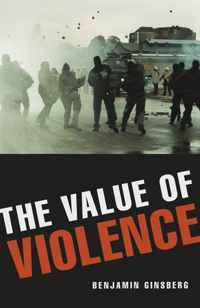 The Value of Violence by Benjamin Ginsberg