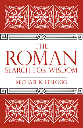 The Roman Search for Wisdom by Michael K. Kellogg