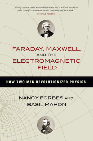 Faraday, Maxwell, and the Electromagnetic Field by
