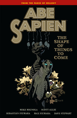 Abe Sapien Volume 4: The Shape of Things to Come by