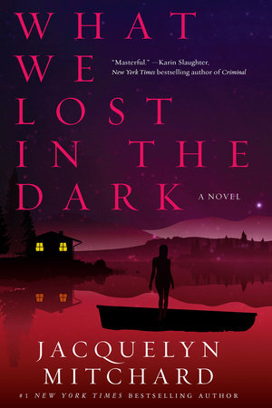 What We Lost in the Dark by Jacquelyn Mitchard